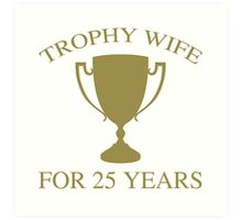 Trophy Wife For 25 Years Art Print