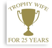 Trophy Wife For 25 Years Canvas Print