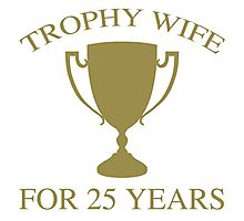 Trophy Wife For 25 Years Photographic Print
