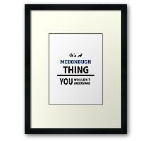 Its a MCDONOUGH thing, you wouldn't understand Framed Print