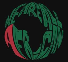 WE ARE ALL AFRICAN by Tai's Tees by TAIs TEEs