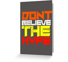 Dont believe the hype !.  Greeting Card