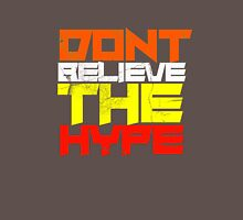 Dont believe the hype !.  Unisex T-Shirt