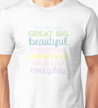 There's a great big beautiful tomorrow Unisex T-Shirt