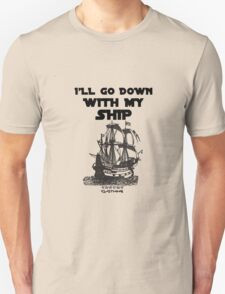 I'll go down with my ship T-Shirt