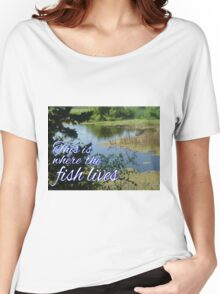 This is Where the Fish Lives Women's Relaxed Fit T-Shirt