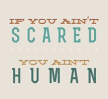 If you ain't scared... you ain't human by forbiddenforest