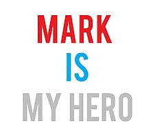 MARK IS MY HERO Photographic Print