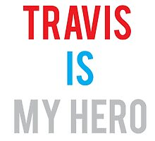 TRAVIS IS MY HERO by NoahhMcLovin10