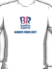 Baskin Robbins Always Finds Out! T-Shirt