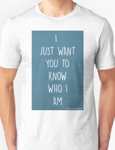 I JUST WANT YOU TO KNOW WHO I AM Unisex T-Shirt