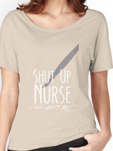 Shut Up, Nurse! Women's Relaxed Fit T-Shirt