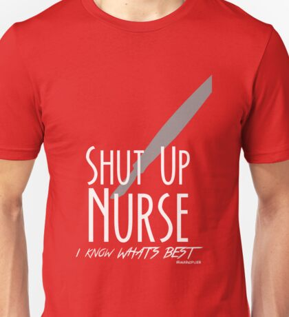 Shut Up, Nurse! Unisex T-Shirt