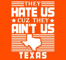 They Hate Us Cuz They Ain't Us - Texas by jephrey88