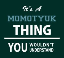 Its a MOMOTYUK thing, you wouldn't understand by ellaphel