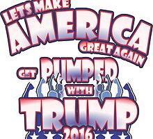 LETS MAKE AMERICA GREAT AGAIN Get Pumped With TRUMP 2016 by MontanaJack