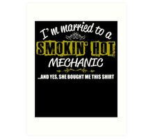 I'm Married To A Smokin' Hot MECHANIC ......And Yes, She Bought Me This Shirt Art Print