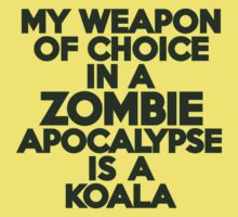 My weapon of choice in a Zombie Apocalypse is a koala Kids Clothes