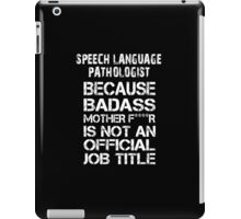 Speech Language Pathologist Because Badass Mother F****r Is Not An Official Job Title - Custom Tshirts & Accessories iPad Case/Skin