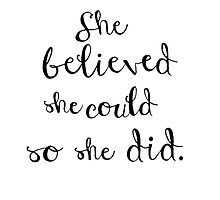 she believed she could so she did by icandesigns