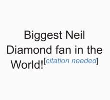 Biggest Neil Diamond Fan - Citation Needed by lyricalshirts