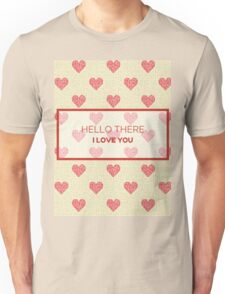 Hello There, I Love You. Unisex T-Shirt