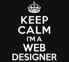 Keep Calm I'm a Web Designer Kids Clothes