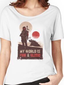 My world is Fire & Blood Women's Relaxed Fit T-Shirt
