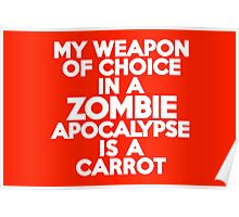 My weapon of choice in a Zombie Apocalypse is a carrot Poster