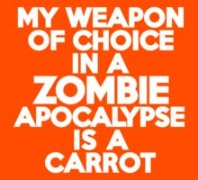 My weapon of choice in a Zombie Apocalypse is a carrot by onebaretree