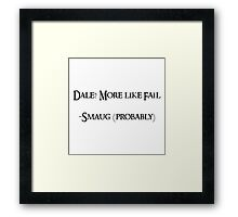 Dale? More like fail. -Smaug (probably) Framed Print