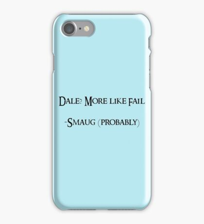 Dale? More like fail. -Smaug (probably) iPhone Case/Skin