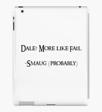 Dale? More like fail. -Smaug (probably) iPad Case/Skin