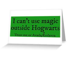 I can't use magic outside Hogwarts - Slytherin Greeting Card