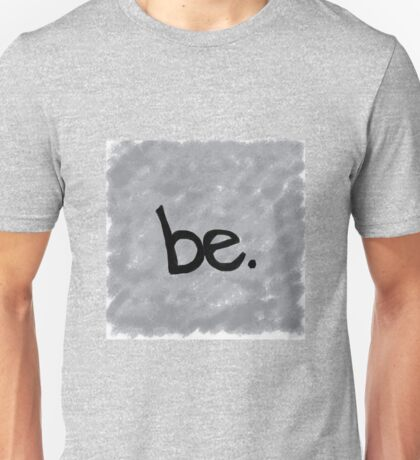 be Unisex T-Shirt