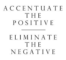 Accentuate the Positive // Eliminate the Negative by Katharine Sheppard