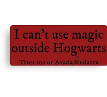 I can't use magic outside hogwarts - Gryffindor Canvas Print