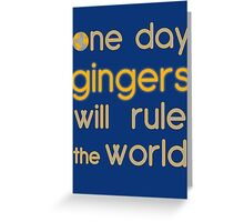 One day gingers will rule Greeting Card