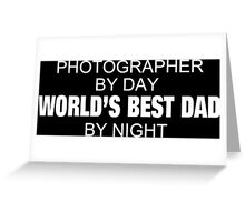 Photographer By Day World's Best Dad By Night - Custom Tshirts & Accessories Greeting Card