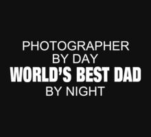Photographer By Day World's Best Dad By Night - Custom Tshirts & Accessories T-Shirt