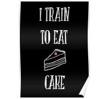 I train to eat cake (reverse) Poster