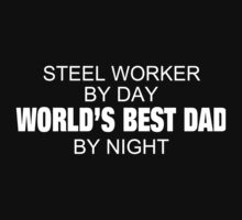 Steel Worker By Day World's Best Dad By Night - Custom Tshirts & Accessories T-Shirt