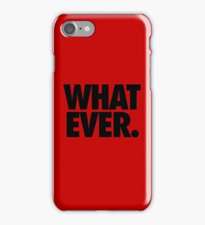 WHATEVER. iPhone Case/Skin