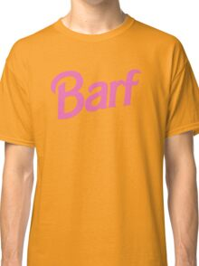 #BARF, Inspired by Barbie logo Classic T-Shirt