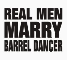 Real Men Marry Barrel Dancer - Custom Tshirts & Accessories T-Shirt
