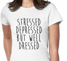 Stressed, Depressed, but well dressed! Womens Fitted T-Shirt