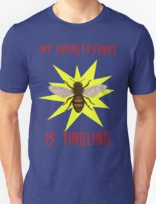 My Royalty-Sense Is Tingling! Unisex T-Shirt
