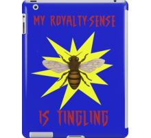 My Royalty-Sense Is Tingling! iPad Case/Skin