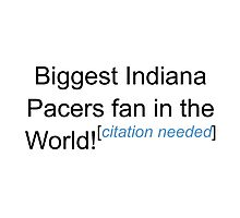 Biggest Indiana Pacers Fan - Citation Needed Photographic Print