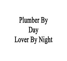 Plumber By Day Lover By Night  by supernova23